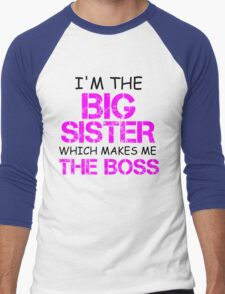 I'M THE BIG SISTER WHICH MAKES ME THE BOSS Men's Baseball ¾ T-Shirt