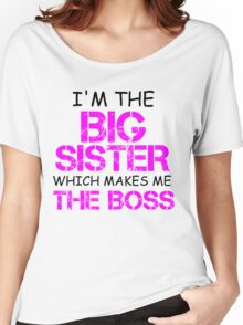 I'M THE BIG SISTER WHICH MAKES ME THE BOSS Women's Relaxed Fit T-Shirt