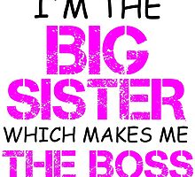 I'M THE BIG SISTER WHICH MAKES ME THE BOSS by Divertions