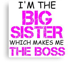 I'M THE BIG SISTER WHICH MAKES ME THE BOSS Canvas Print
