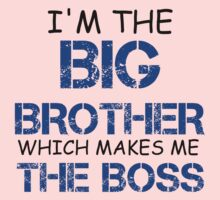 I'M THE BIG BROTHER WHICH MAKES ME THE BOSS Baby Tee