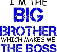 I'M THE BIG BROTHER WHICH MAKES ME THE BOSS by Divertions