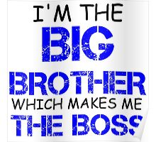 I'M THE BIG BROTHER WHICH MAKES ME THE BOSS Poster