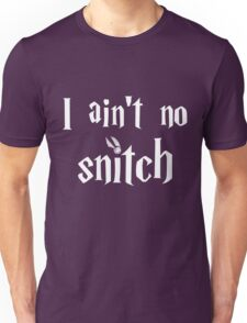 I ain't no snitch Unisex T-Shirt