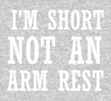 I'M SHORT NOT AN ARM REST One Piece - Short Sleeve