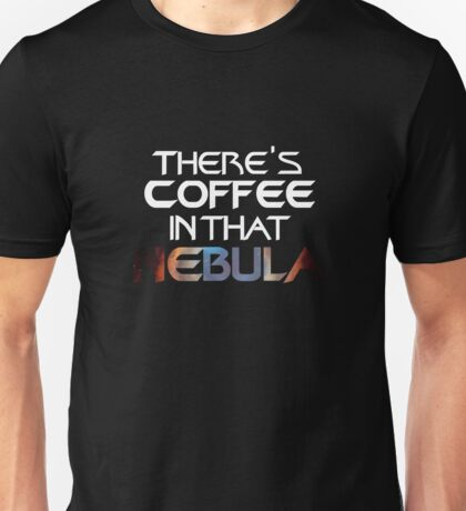 There's Coffee in that Nebula Unisex T-Shirt