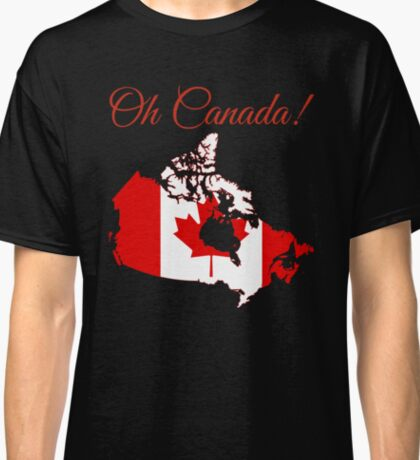 Oh Canada! Classic T-Shirt
