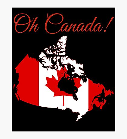 Oh Canada! Photographic Print