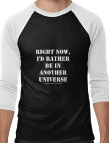 Right Now, I'd Rather Be In Another Universe - White Text Men's Baseball ¾ T-Shirt