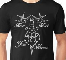 Never meet your heroes Unisex T-Shirt