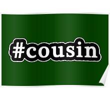 Cousin - Hashtag - Black & White Poster