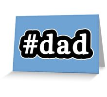Dad - Hashtag - Black & White Greeting Card