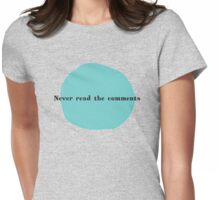 Never Read the Comments Womens Fitted T-Shirt