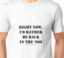 Right Now, I'd Rather Be Back In The '00s - Black Text Unisex T-Shirt