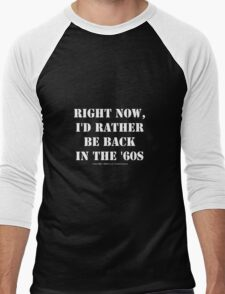 Right Now, I'd Rather Be Back In The '60s - White Text Men's Baseball ¾ T-Shirt