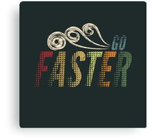 Go Faster Canvas Print