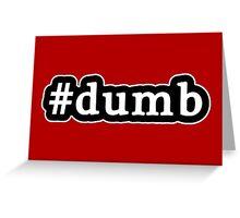 Dumb - Hashtag - Black & White Greeting Card