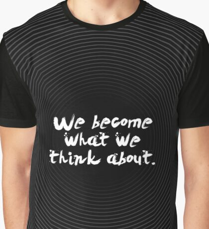"""We become what we think about """"Earl Nightingale"""" Inspirational Quote Graphic T-Shirt"""