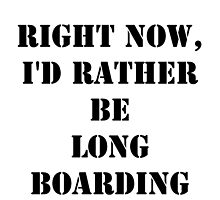Right Now, I'd Rather Be Long Boarding - Black Text by cmmei