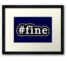 Fine - Hashtag - Black & White Framed Print