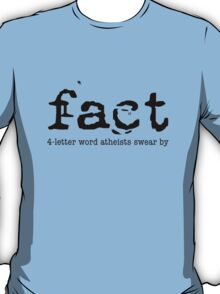 Fact: 4-Letter word atheists swear by! (Light background) T-Shirt