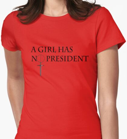 A Girl has No President Womens Fitted T-Shirt