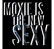 #Moxie is the New #Sexy! Photographic Print
