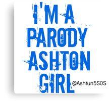 I'm a Parody Ashton Girl Canvas Print