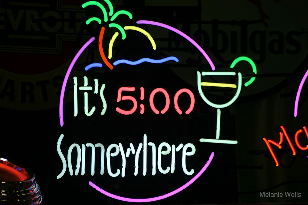 It's 5'oclock somewhere. by Melanie Wells