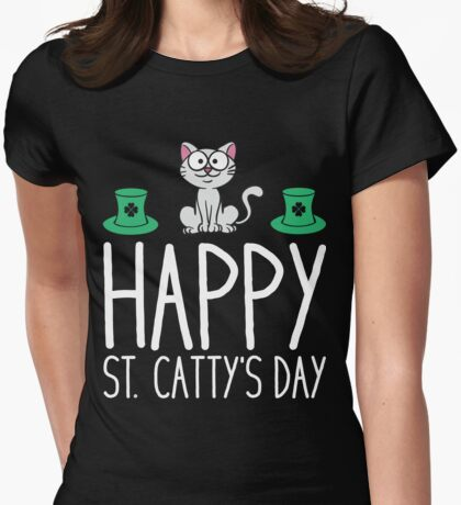 Happy Saint Cattys Day  Womens Fitted T-Shirt