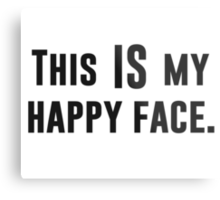 This IS my Happy Face Metal Print