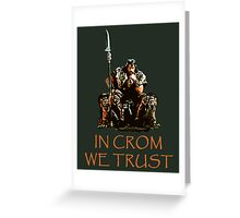 In Crom We Trust Greeting Card