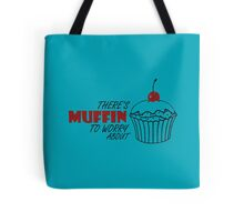 Muffin To Worry About Tote Bag