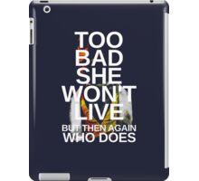 Too Bad She Won't Live iPad Case/Skin