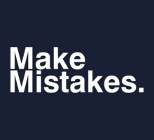 Make Mistakes. by smneep
