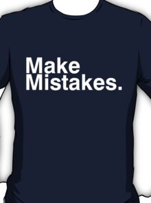 Make Mistakes. T-Shirt