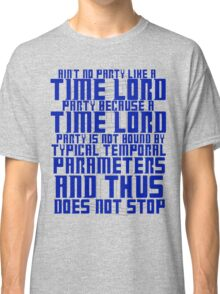 Aint No Party Like a Time Lord Party Classic T-Shirt