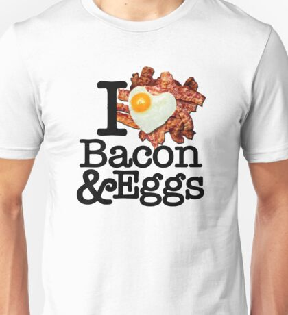 I Love (Heart) Bacon and Eggs Unisex T-Shirt