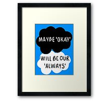 Maybe 'Okay' Will Be Our 'Always' Framed Print