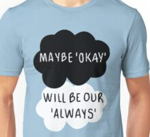 Maybe 'Okay' Will Be Our 'Always' Unisex T-Shirt