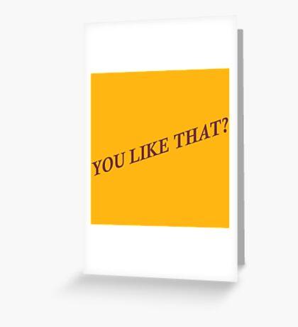 You Like That? Greeting Card
