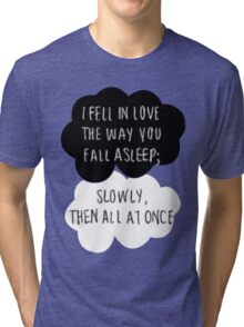 I Fell in Love the Way You Fall Asleep Tri-blend T-Shirt