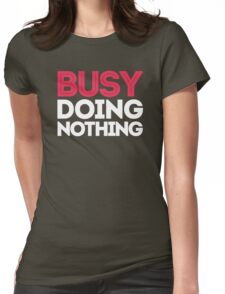 Busy Doing Nothing Womens Fitted T-Shirt