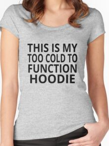 This Is My Too Cold To Function Hoodie Women's Fitted Scoop T-Shirt