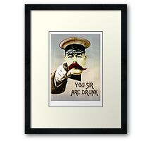 You sir, are drunk. Framed Print