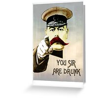 You sir, are drunk. Greeting Card