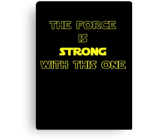 Star Wars - The Force Is Strong With This One - T-shirt Canvas Print