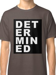 Determined  Classic T-Shirt