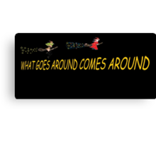 What goes around comes around.  BOTH Canvas Print
