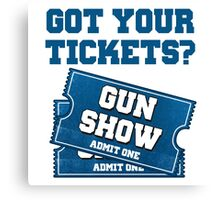 Got Your Tickets To The Gun Show? Canvas Print